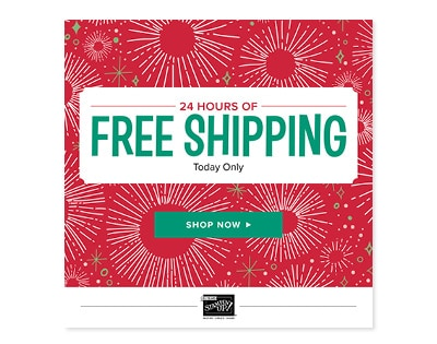 Stampin' Up! 24 Hour FREE Shipping is a go go go Hurrah!